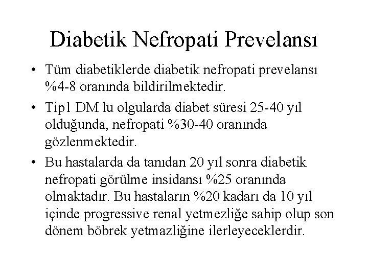 Diabetik Nefropati Prevelansı • Tüm diabetiklerde diabetik nefropati prevelansı %4 -8 oranında bildirilmektedir. •