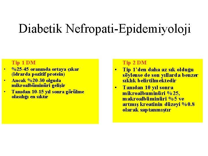 Diabetik Nefropati-Epidemiyoloji Tip 1 DM • • • %25 -45 oranında ortaya çıkar (idrarda