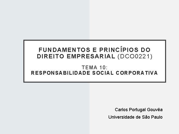 FUNDAMENTOS E PRINCÍPIOS DO DIREITO EMPRESARIAL (DCO 0221) TEMA 10: RESP ONSABILIDADE SOCIAL CORPOR