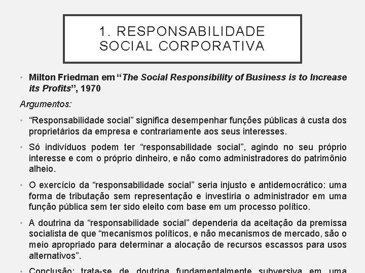 """1. RESPONSABILIDADE SOCIAL CORPORATIVA • Milton Friedman em """"The Social Responsibility of Business is"""