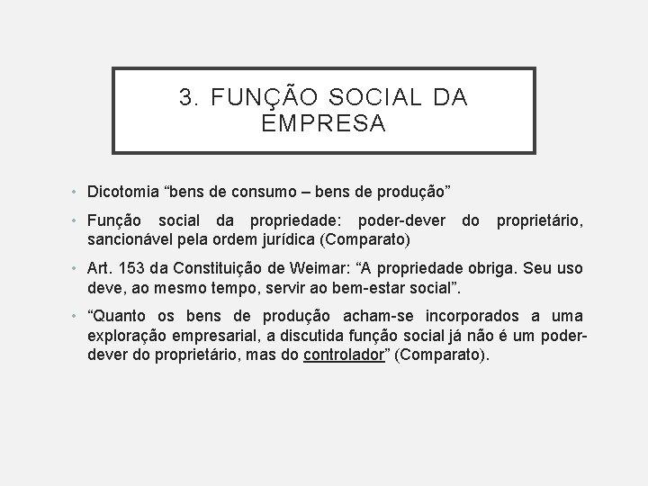 """3. FUNÇÃO SOCIAL DA EMPRESA • Dicotomia """"bens de consumo – bens de produção"""""""