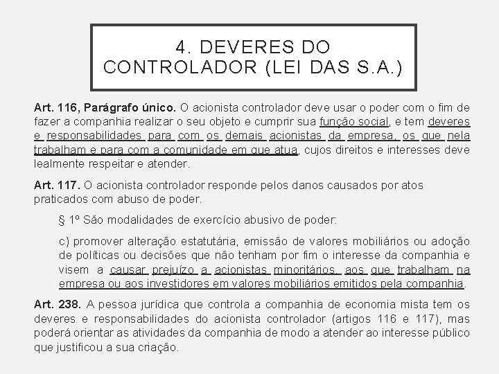 4. DEVERES DO CONTROLADOR (LEI DAS S. A. ) Art. 116, Parágrafo único. O