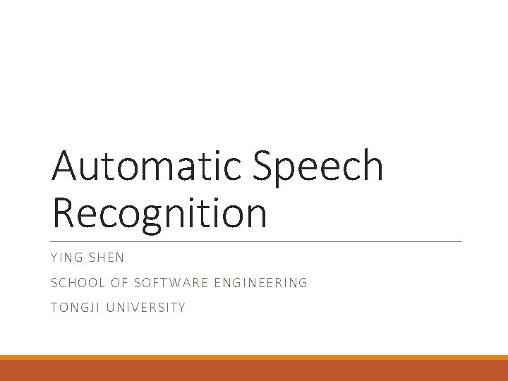 Automatic Speech Recognition YI NG SHE N SCHOOL OF S OFTWARE EN GINEERING TO