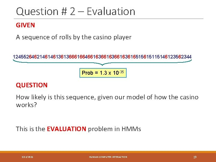 Question # 2 – Evaluation GIVEN A sequence of rolls by the casino player