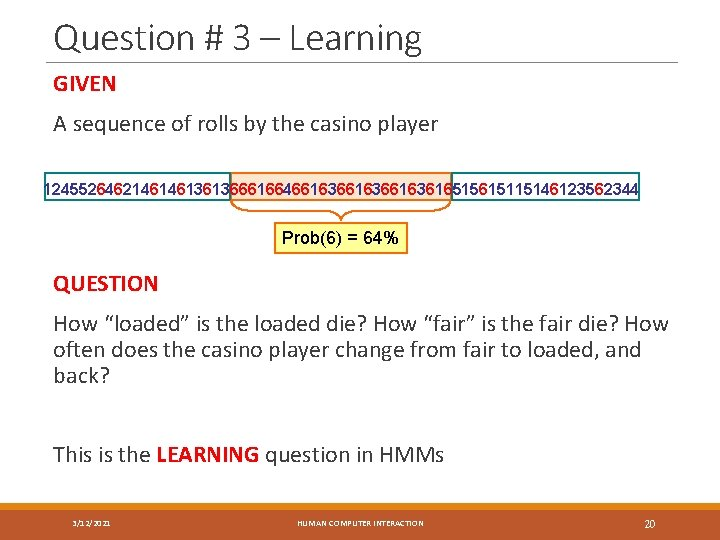 Question # 3 – Learning GIVEN A sequence of rolls by the casino player