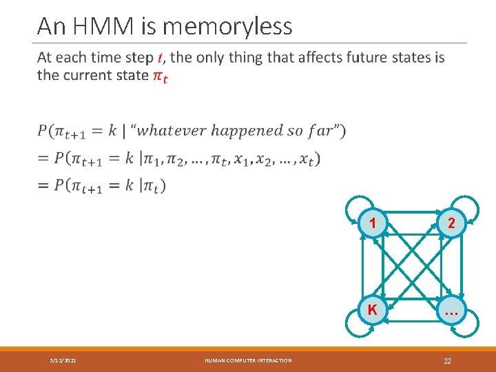 An HMM is memoryless 3/12/2021 HUMAN COMPUTER INTERACTION 1 2 K … 22