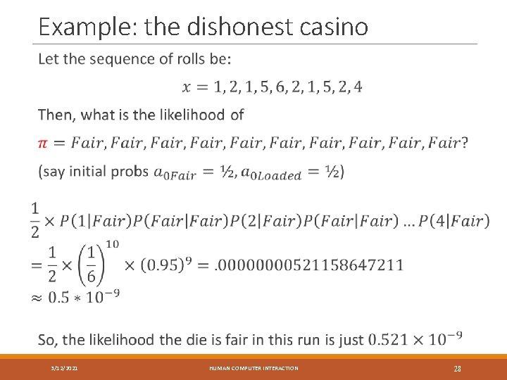 Example: the dishonest casino 3/12/2021 HUMAN COMPUTER INTERACTION 28