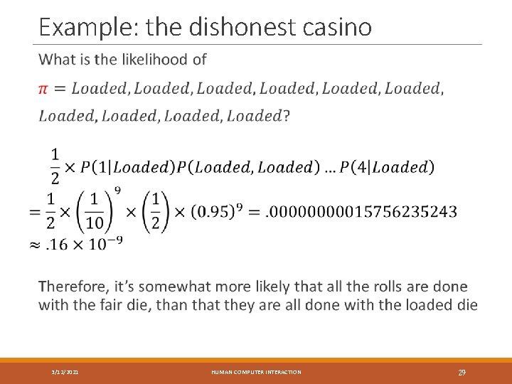 Example: the dishonest casino 3/12/2021 HUMAN COMPUTER INTERACTION 29