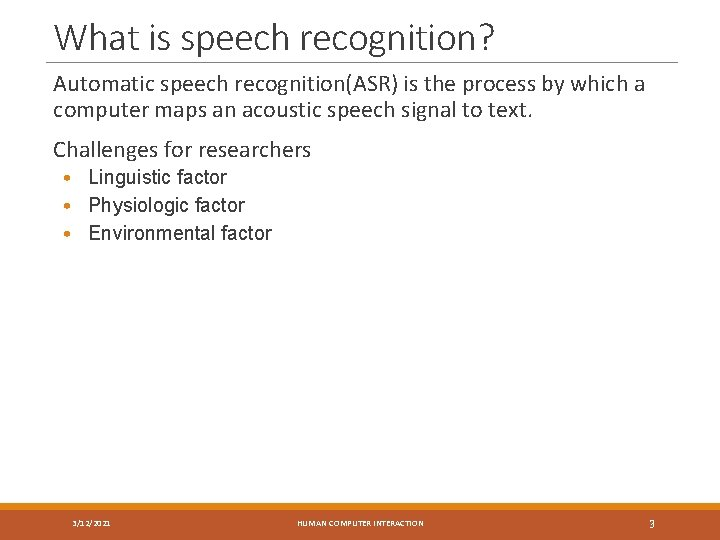 What is speech recognition? Automatic speech recognition(ASR) is the process by which a computer