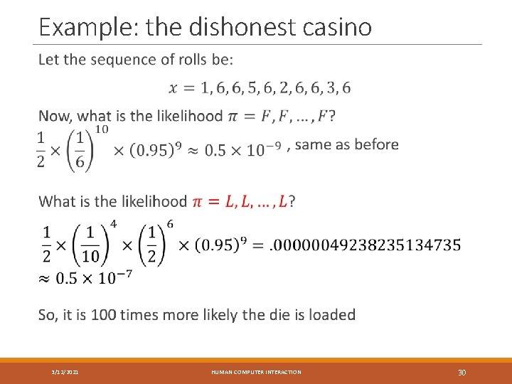 Example: the dishonest casino 3/12/2021 HUMAN COMPUTER INTERACTION 30