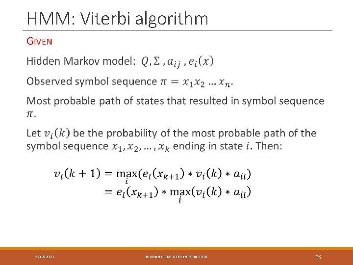 HMM: Viterbi algorithm 3/12/2021 HUMAN COMPUTER INTERACTION 35