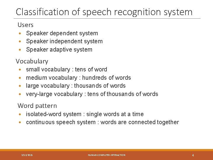 Classification of speech recognition system Users • Speaker dependent system • Speaker independent system