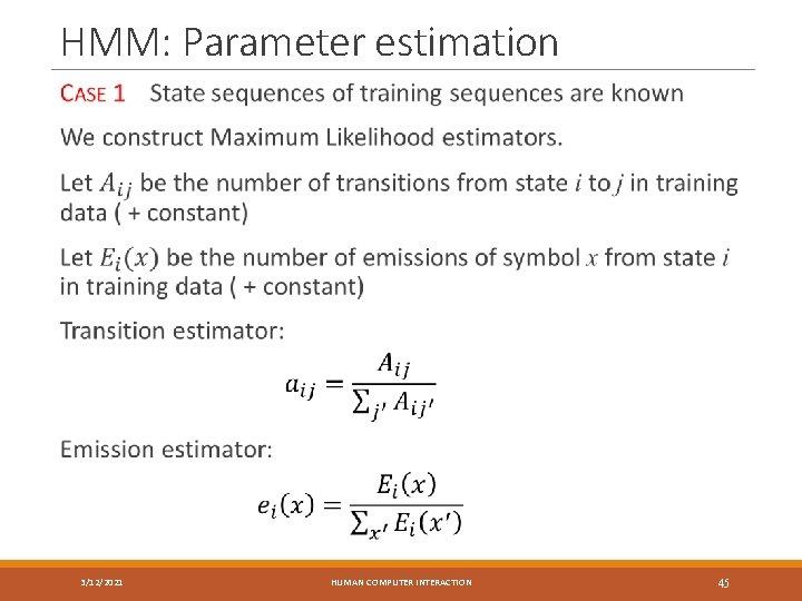 HMM: Parameter estimation 3/12/2021 HUMAN COMPUTER INTERACTION 45