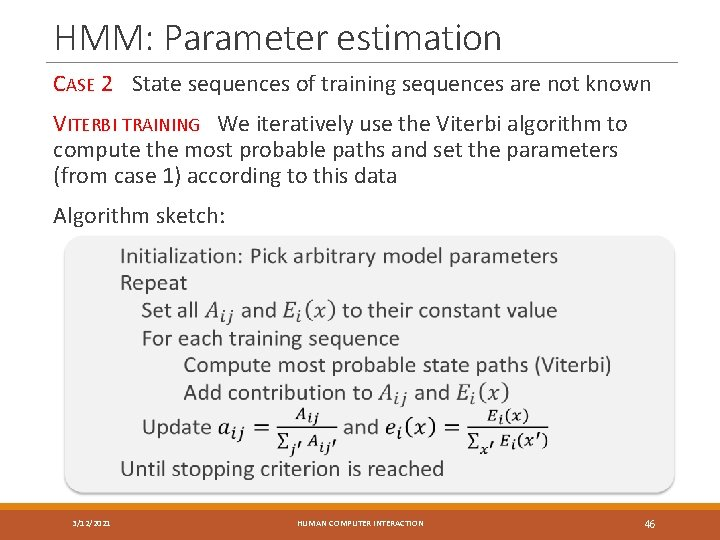 HMM: Parameter estimation CASE 2 State sequences of training sequences are not known VITERBI