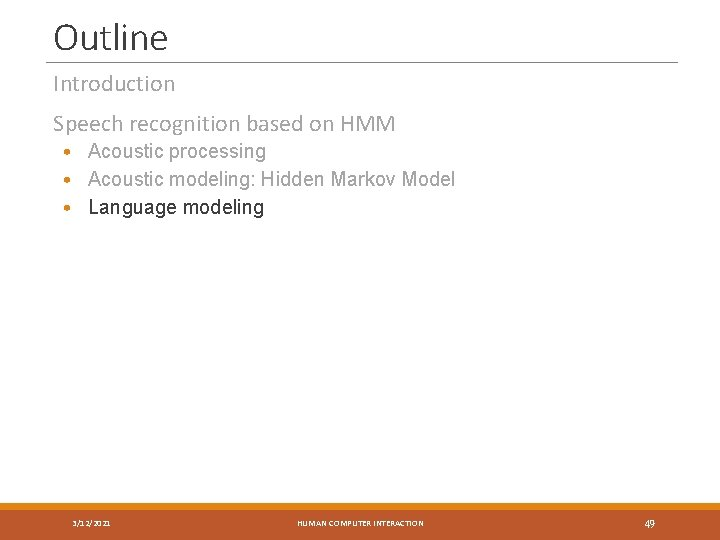 Outline Introduction Speech recognition based on HMM • Acoustic processing • Acoustic modeling: Hidden