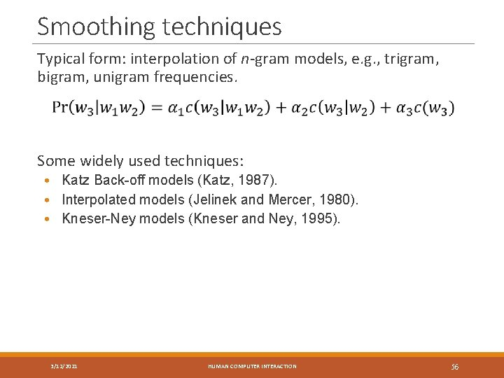 Smoothing techniques Typical form: interpolation of n-gram models, e. g. , trigram, bigram, unigram