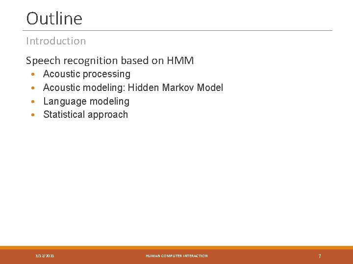 Outline Introduction Speech recognition based on HMM • • Acoustic processing Acoustic modeling: Hidden
