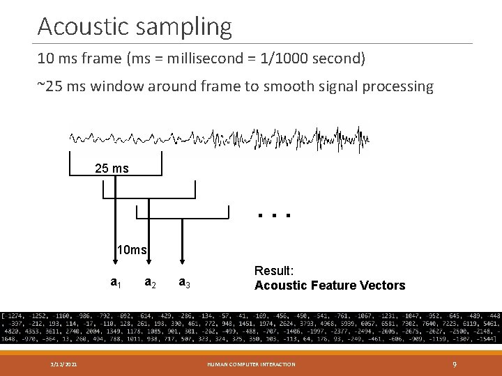Acoustic sampling 10 ms frame (ms = millisecond = 1/1000 second) ~25 ms window