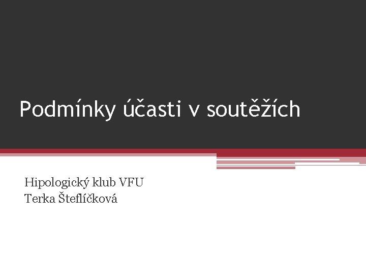 Podmínky účasti v soutěžích Hipologický klub VFU Terka Šteflíčková