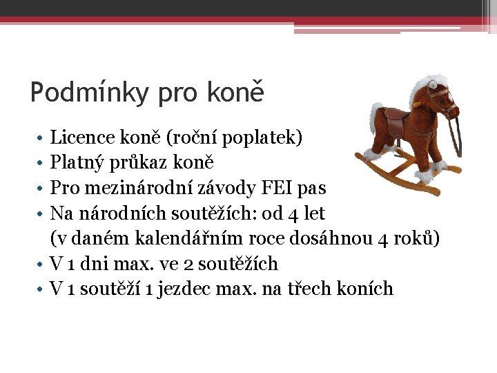 Podmínky pro koně • • Licence koně (roční poplatek) Platný průkaz koně Pro mezinárodní
