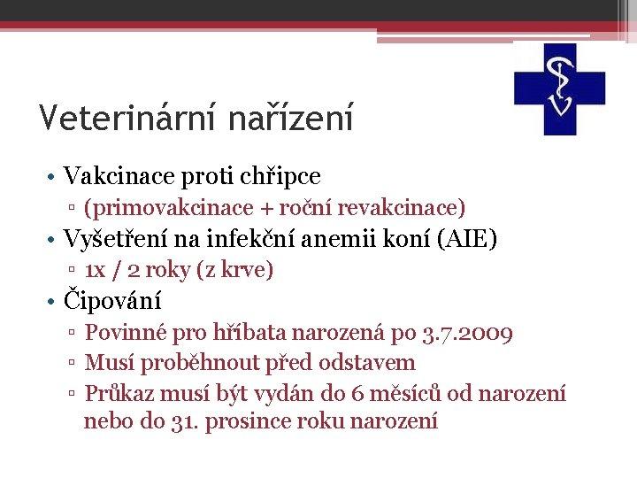 Veterinární nařízení • Vakcinace proti chřipce ▫ (primovakcinace + roční revakcinace) • Vyšetření na