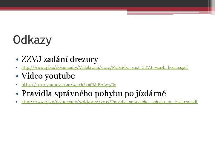 Odkazy • ZZVJ zadání drezury • http: //www. cjf. cz/dokumenty/Vzdelavani/2012/Prakticka_cast_ZZVJ_vseob_licence. pdf • Video youtube