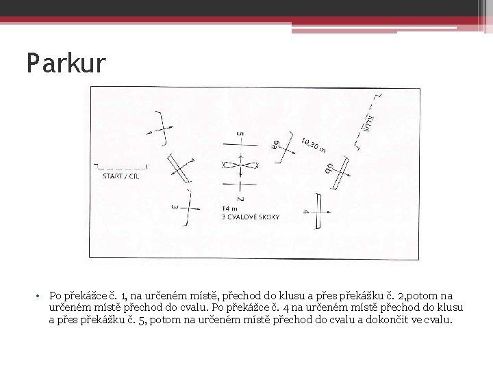 Parkur • Po překážce č. 1, na určeném místě, přechod do klusu a přes