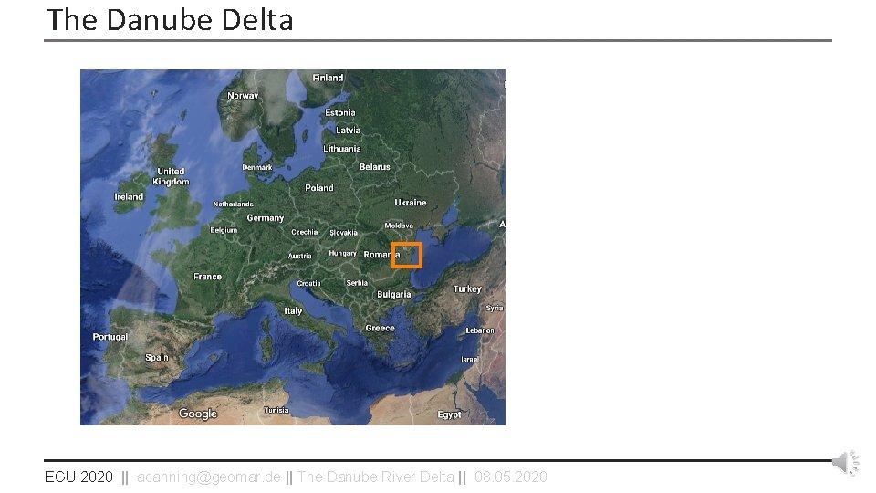 The Danube Delta EGU 2020    acanning@geomar. de    The Danube River Delta   