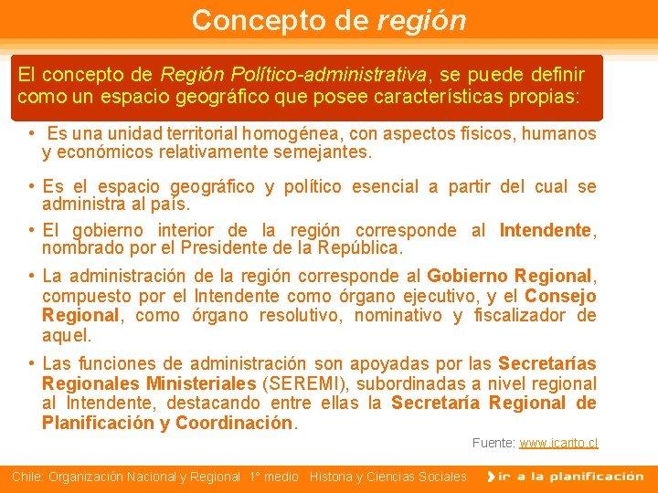 Concepto de región El concepto de Región Político-administrativa, se puede definir como un espacio