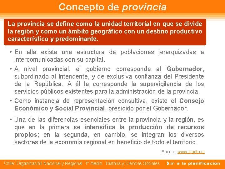 Concepto de provincia La provincia se define como la unidad territorial en que se