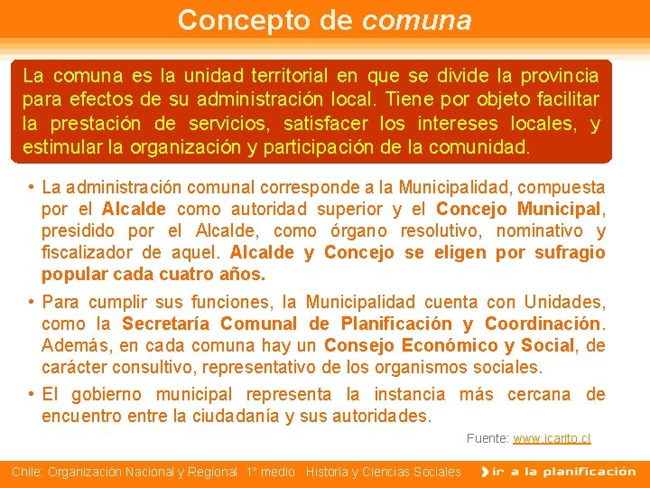 Concepto de comuna La comuna es la unidad territorial en que se divide la