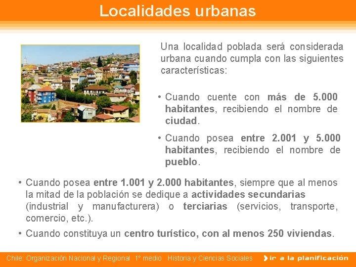 Localidades urbanas Una localidad poblada será considerada urbana cuando cumpla con las siguientes características: