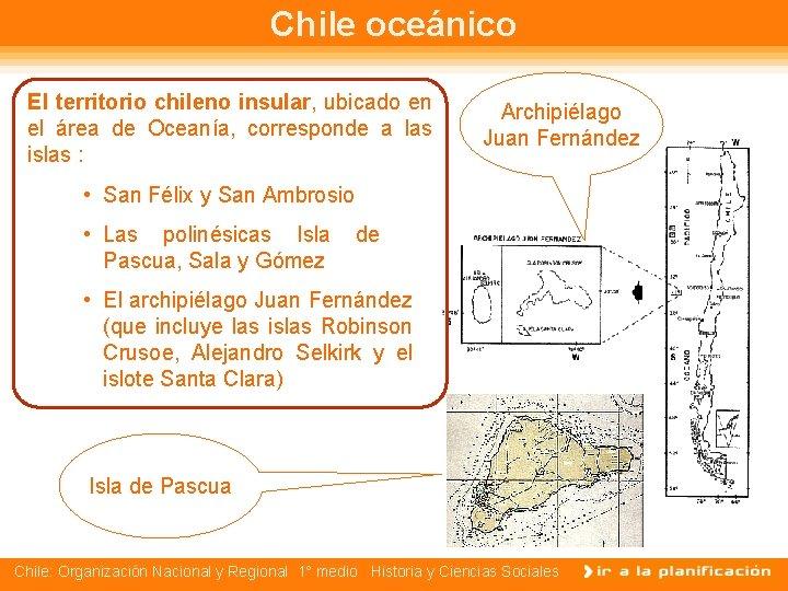 Chile oceánico El territorio chileno insular, ubicado en el área de Oceanía, corresponde a
