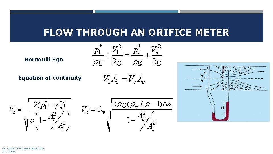 FLOW THROUGH AN ORIFICE METER Bernoulli Eqn Equation of continuity DR. KADRİYE ÖZLEM HAMALOĞLU