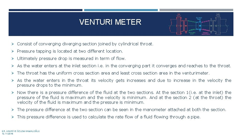 VENTURI METER Ø Consist of converging diverging section joined by cylindrical throat. Ø Pressure