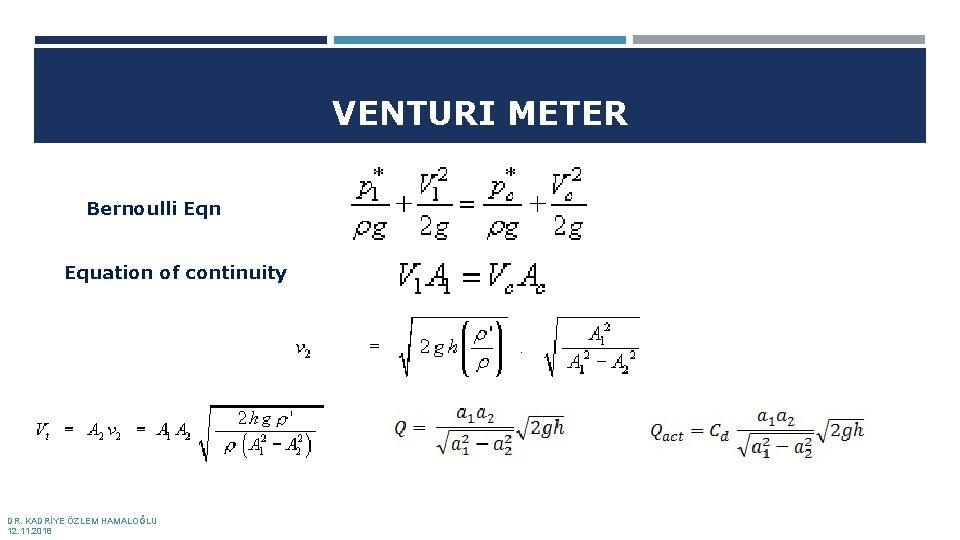 VENTURI METER Bernoulli Eqn Equation of continuity DR. KADRİYE ÖZLEM HAMALOĞLU 12. 11. 2018