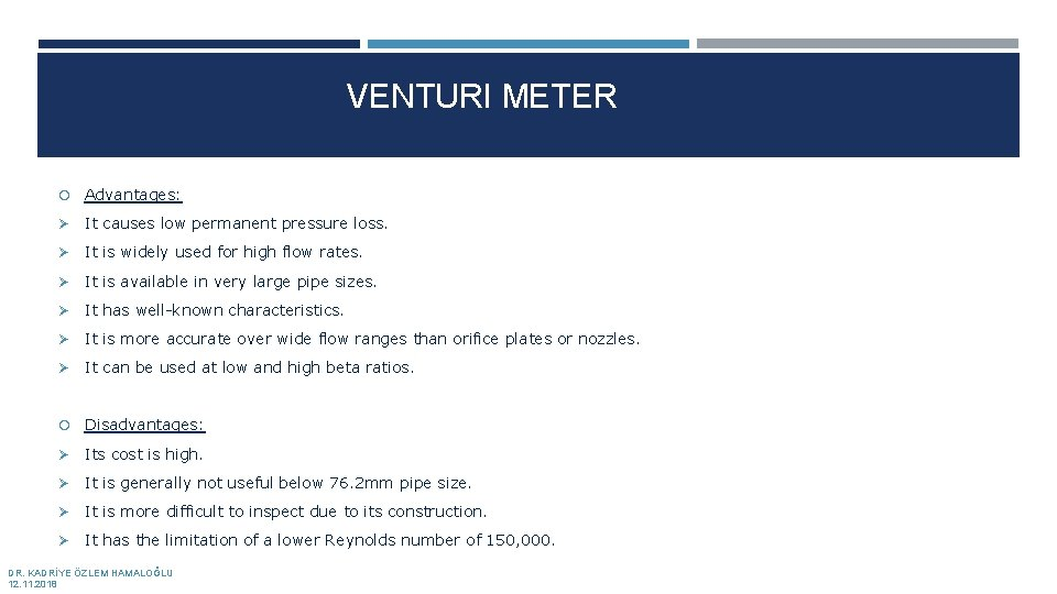 VENTURI METER Advantages: Ø It causes low permanent pressure loss. Ø It is widely