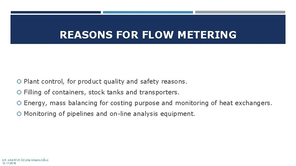 REASONS FOR FLOW METERING Plant control, for product quality and safety reasons. Filling of