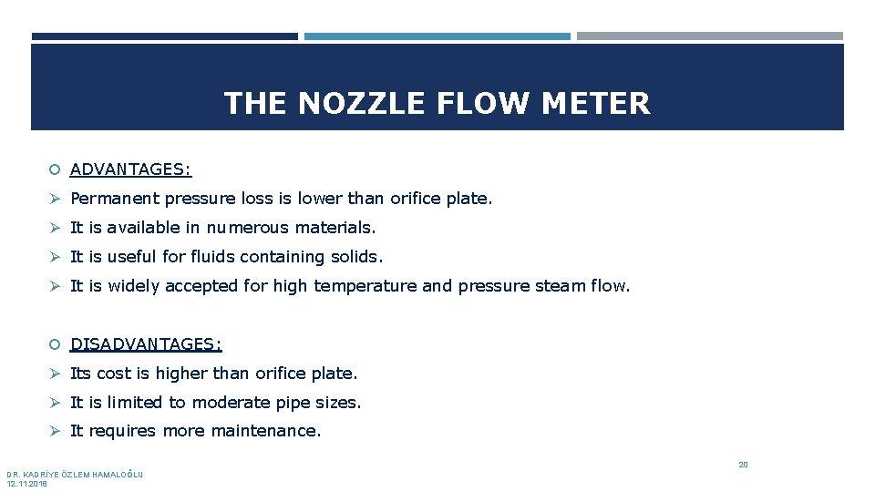 THE NOZZLE FLOW METER ADVANTAGES: Ø Permanent pressure loss is lower than orifice plate.