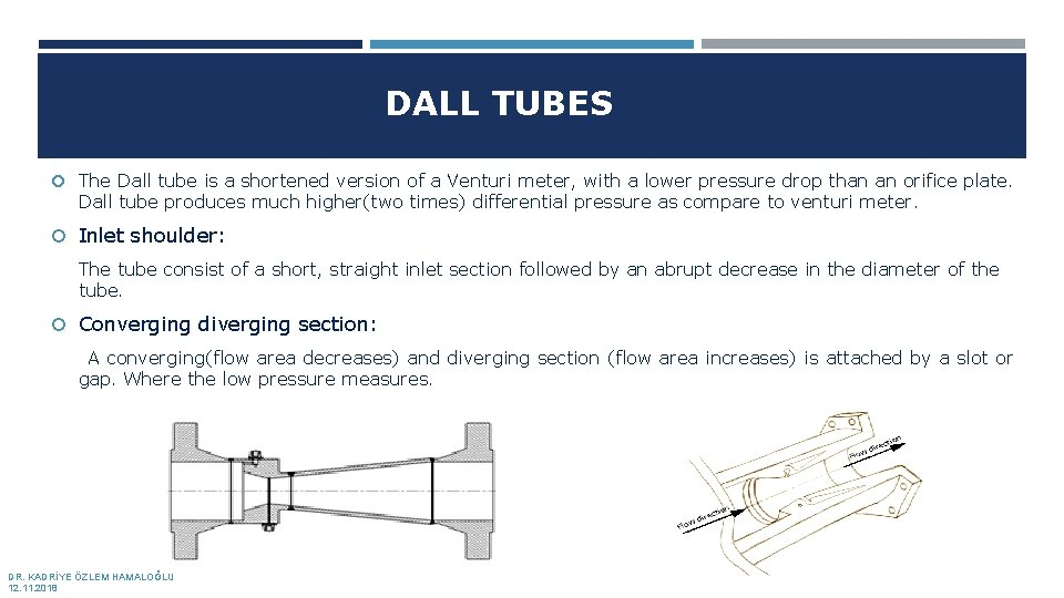 DALL TUBES The Dall tube is a shortened version of a Venturi meter, with