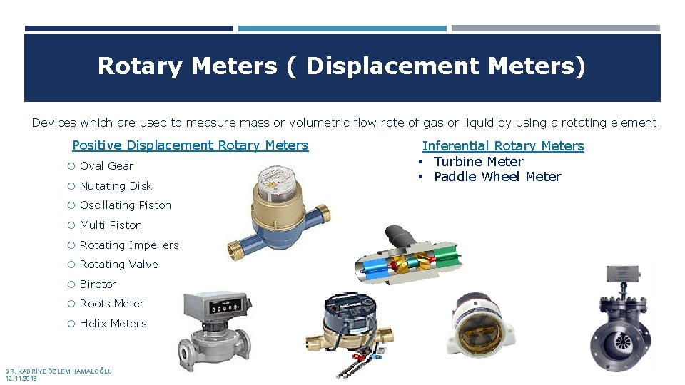 Rotary Meters ( Displacement Meters) Devices which are used to measure mass or volumetric