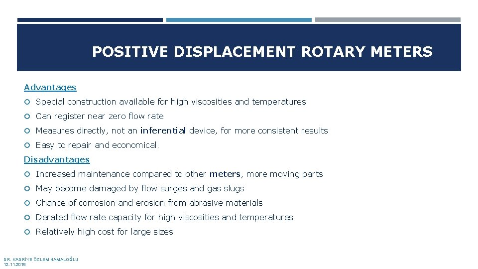 POSITIVE DISPLACEMENT ROTARY METERS Advantages Special construction available for high viscosities and temperatures Can