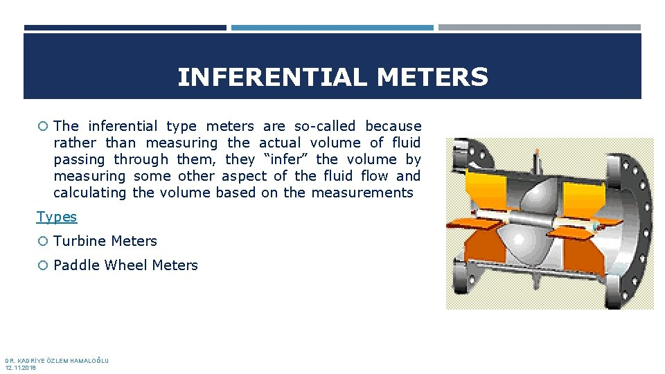 INFERENTIAL METERS The inferential type meters are so-called because rather than measuring the actual