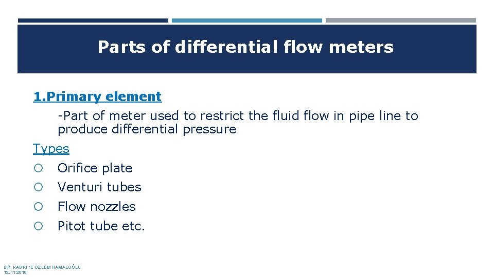 Parts of differential flow meters 1. Primary element -Part of meter used to restrict