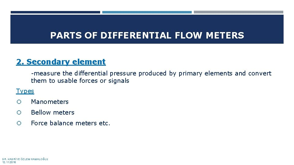 PARTS OF DIFFERENTIAL FLOW METERS 2. Secondary element -measure the differential pressure produced by
