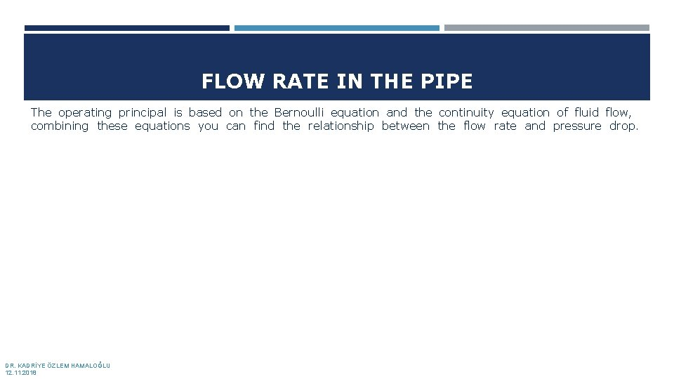 FLOW RATE IN THE PIPE The operating principal is based on the Bernoulli equation
