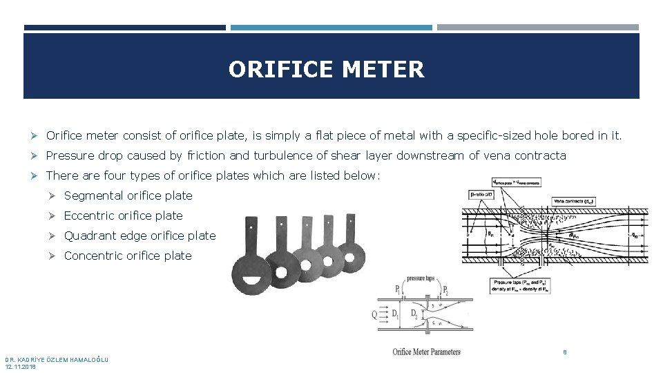 ORIFICE METER Ø Orifice meter consist of orifice plate, is simply a flat piece