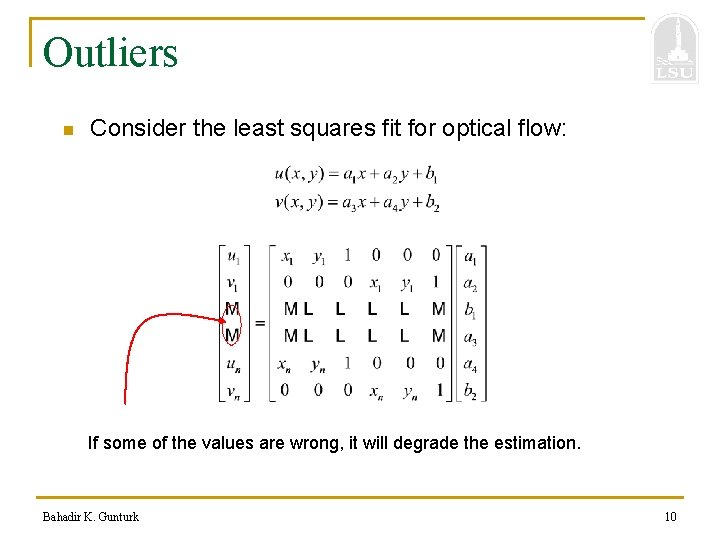 Outliers n Consider the least squares fit for optical flow: If some of the