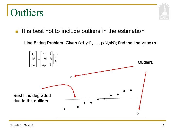 Outliers n It is best not to include outliers in the estimation. Line Fitting