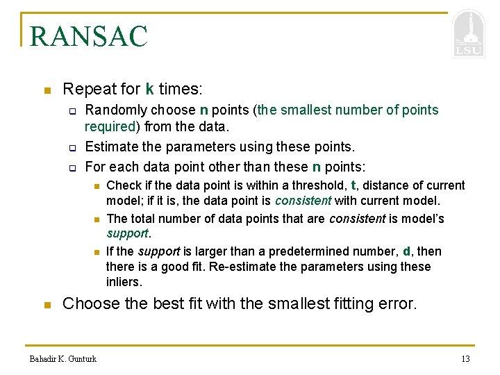 RANSAC n Repeat for k times: q q q Randomly choose n points (the